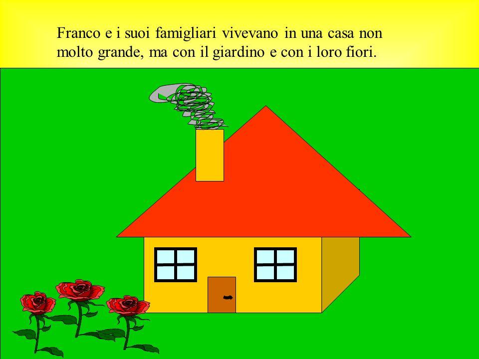 Franco e i suoi famigliari vivevano in una casa non molto grande, ma con il giardino e con i loro fiori.