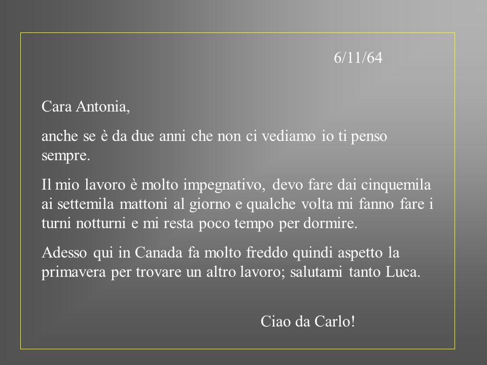 6/11/64 Cara Antonia, anche se è da due anni che non ci vediamo io ti penso sempre. Il mio lavoro è molto impegnativo, devo fare dai cinquemila ai set