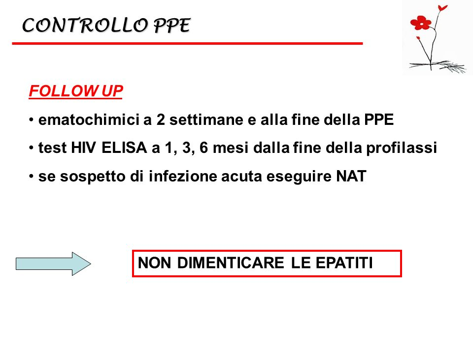CONTROLLO PPE FOLLOW UP ematochimici a 2 settimane e alla fine della PPE test HIV ELISA a 1, 3, 6 mesi dalla fine della profilassi se sospetto di infe