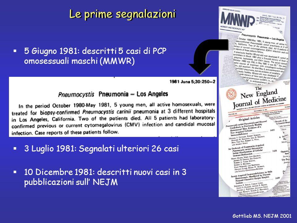 Le prime segnalazioni 5 Giugno 1981: descritti 5 casi di PCP omosessuali maschi (MMWR) 3 Luglio 1981: Segnalati ulteriori 26 casi 10 Dicembre 1981: de