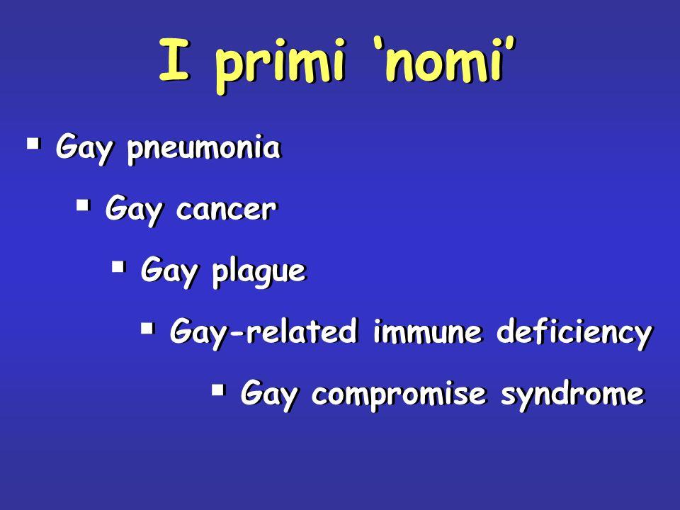 I primi nomi Gay pneumonia Gay cancer Gay plague Gay-related immune deficiency Gay compromise syndrome Gay pneumonia Gay cancer Gay plague Gay-related