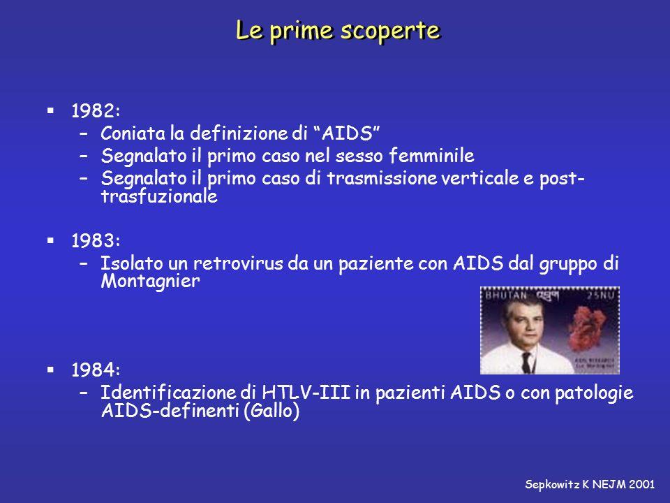 Le prime scoperte 1982: –Coniata la definizione di AIDS –Segnalato il primo caso nel sesso femminile –Segnalato il primo caso di trasmissione vertical