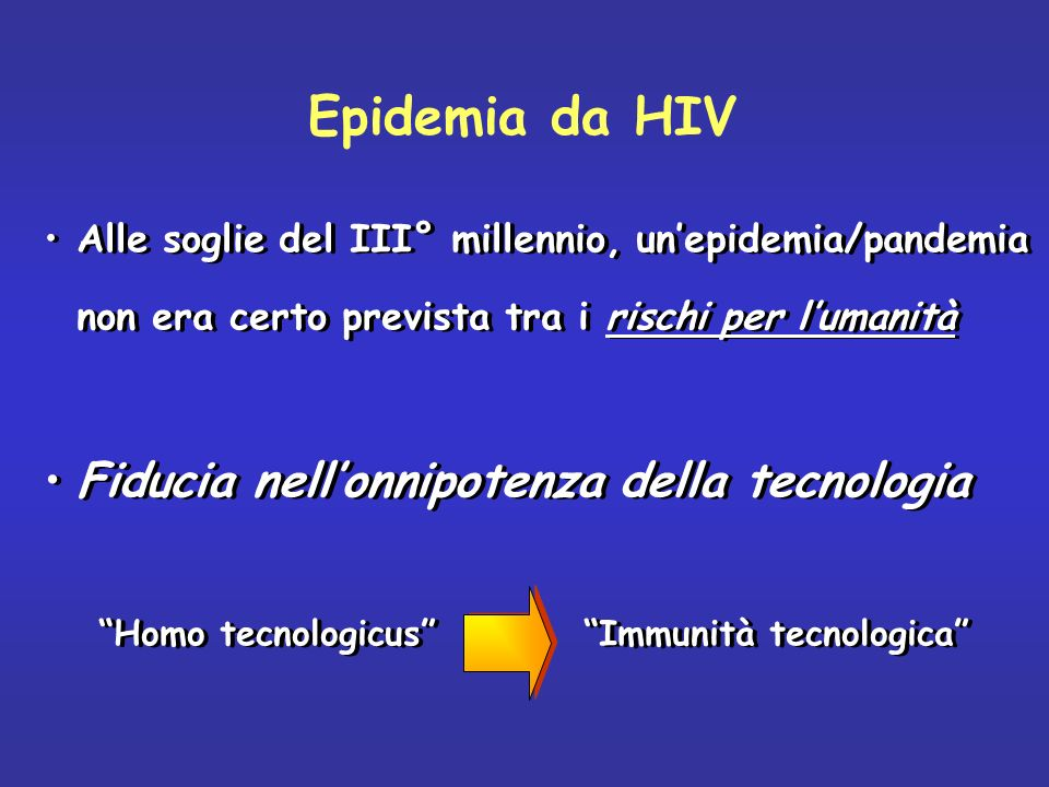 Epidemia da HIV Alle soglie del III° millennio, unepidemia/pandemia non era certo prevista tra i rischi per lumanità Fiducia nellonnipotenza della tec