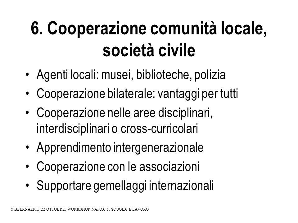 6. Cooperazione comunità locale, società civile Agenti locali: musei, biblioteche, polizia Cooperazione bilaterale: vantaggi per tutti Cooperazione ne