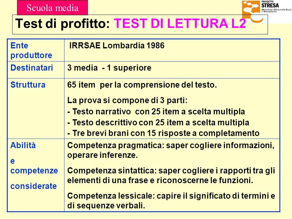 Test di profitto: TEST DI LETTURA L2 Ente produttore IRRSAE Lombardia 1986 Destinatari3 media - 1 superiore Struttura65 item per la comprensione del t