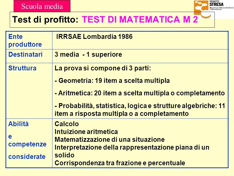 Test di profitto: TEST DI MATEMATICA M 2 Ente produttore IRRSAE Lombardia 1986 Destinatari3 media - 1 superiore StrutturaLa prova si compone di 3 part