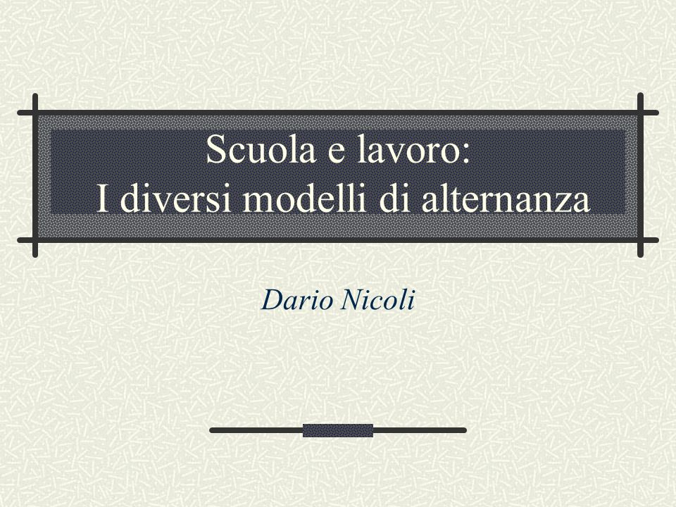 Scuola e lavoro: I diversi modelli di alternanza Dario Nicoli