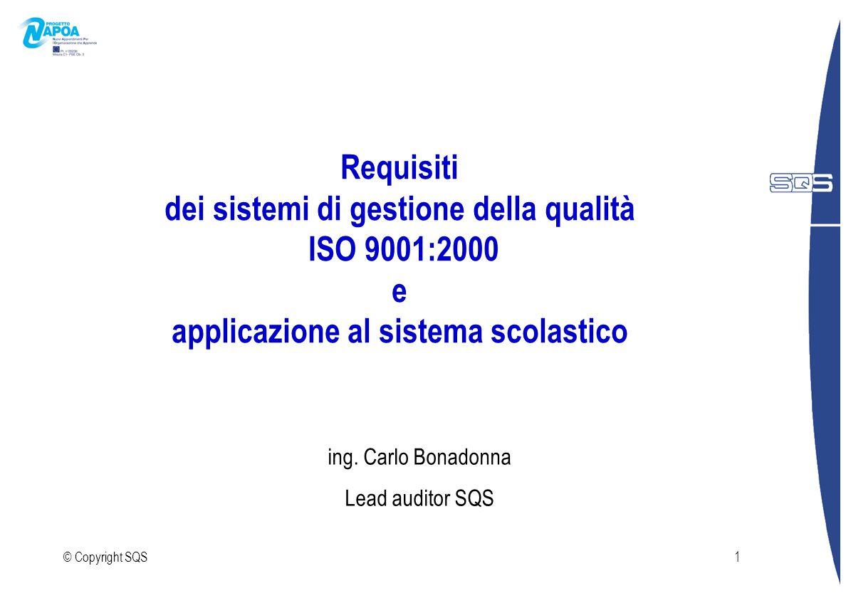 © Copyright SQS1 Requisiti dei sistemi di gestione della qualità ISO 9001:2000 e applicazione al sistema scolastico ing. Carlo Bonadonna Lead auditor