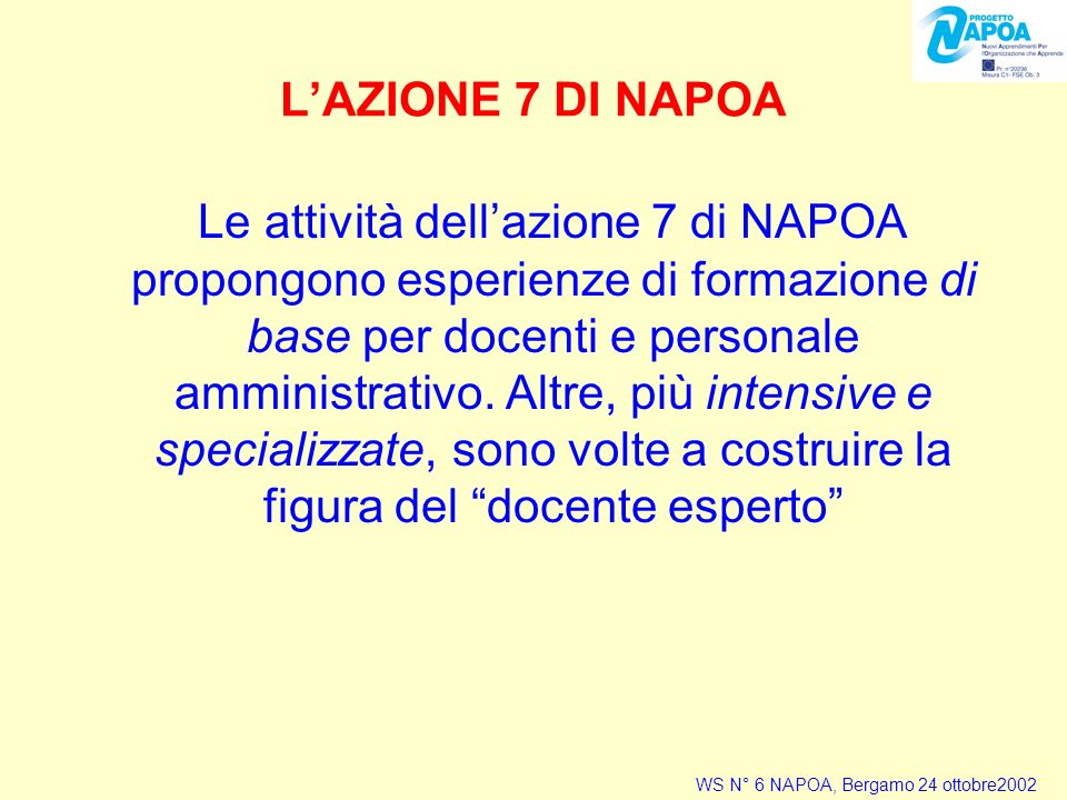 LAZIONE 7 DI NAPOA Le attività dellazione 7 di NAPOA propongono esperienze di formazione di base per docenti e personale amministrativo.
