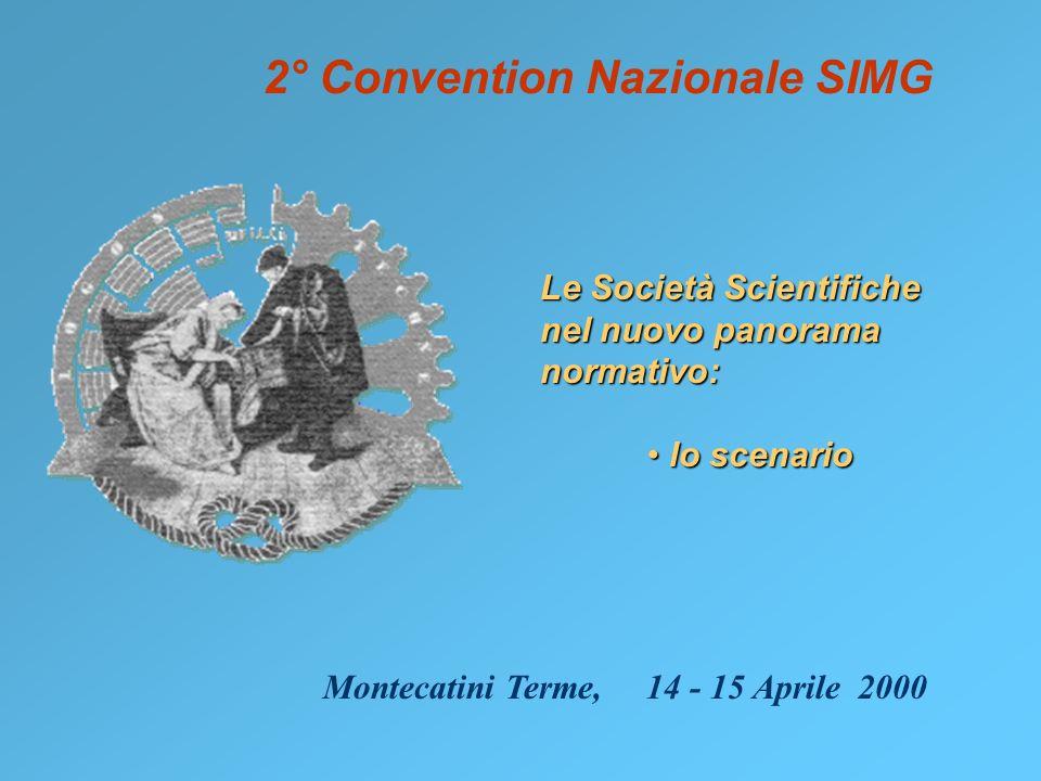 2° Convention Nazionale SIMG Le Società Scientifiche nel nuovo panorama normativo: lo scenario lo scenario Montecatini Terme, 14 - 15 Aprile 2000