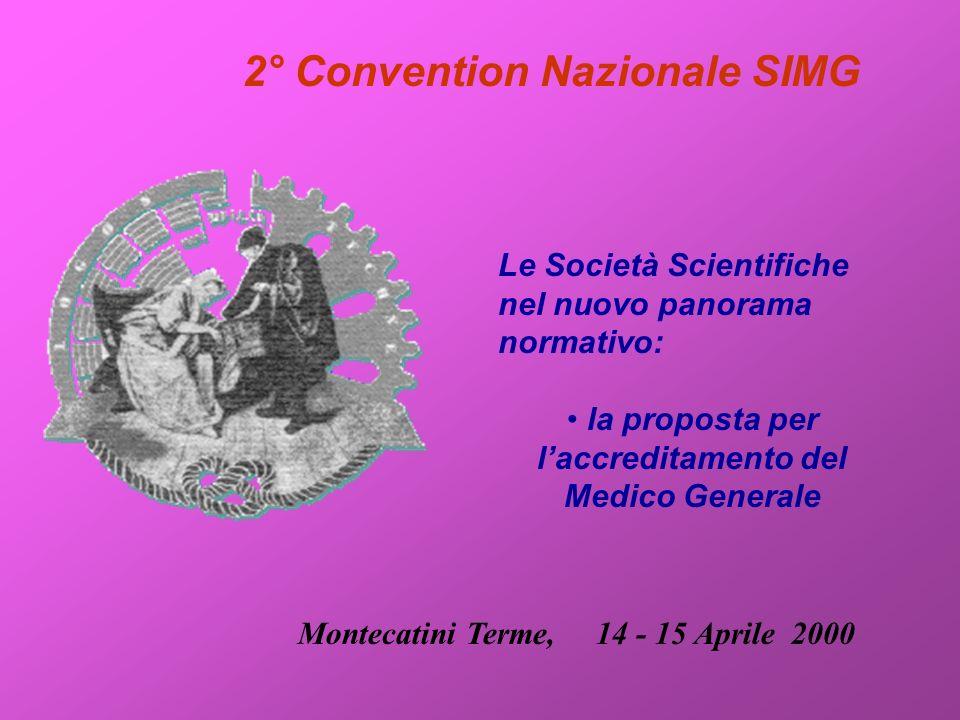 2° Convention Nazionale SIMG Le Società Scientifiche nel nuovo panorama normativo: la proposta per laccreditamento del Medico Generale Montecatini Terme, 14 - 15 Aprile 2000