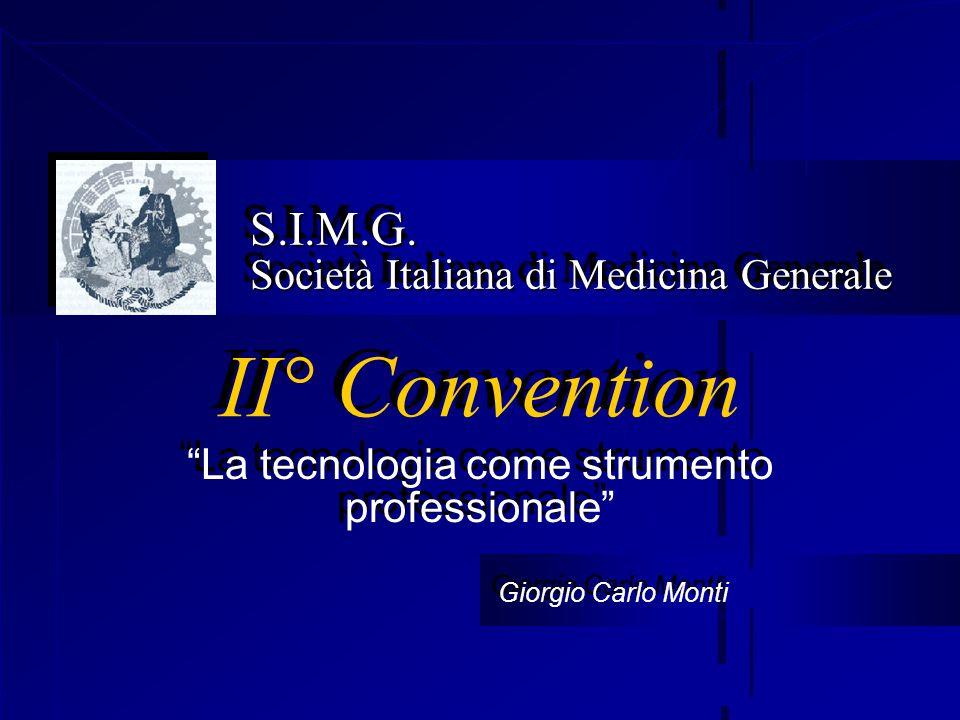 S.I.M.G. Società Italiana di Medicina Generale La tecnologia come strumento professionale II° Convention Giorgio Carlo Monti