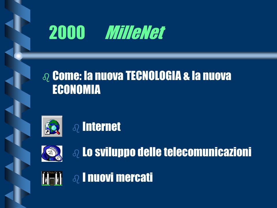 2000 MilleNet b Come: la nuova TECNOLOGIA & la nuova ECONOMIA b Internet b Lo sviluppo delle telecomunicazioni b I nuovi mercati