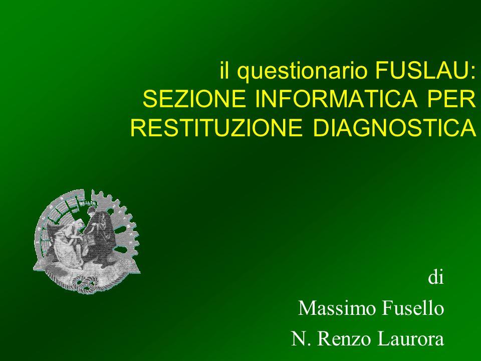 il questionario FUSLAU: SEZIONE INFORMATICA PER RESTITUZIONE DIAGNOSTICA di Massimo Fusello N.