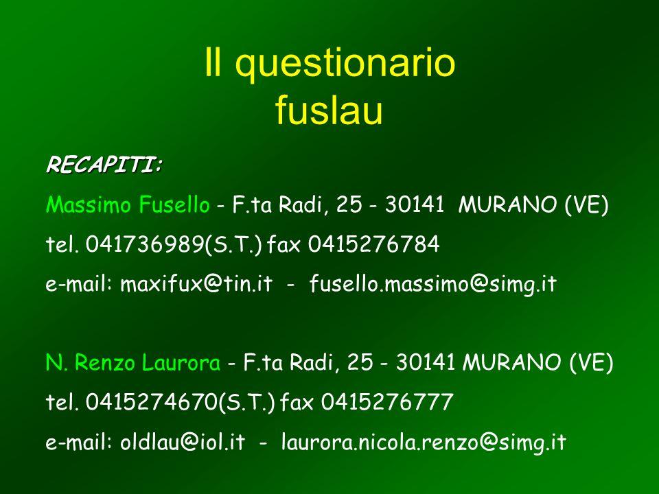 Il questionario fuslau RECAPITI: Massimo Fusello - F.ta Radi, 25 - 30141 MURANO (VE) tel.