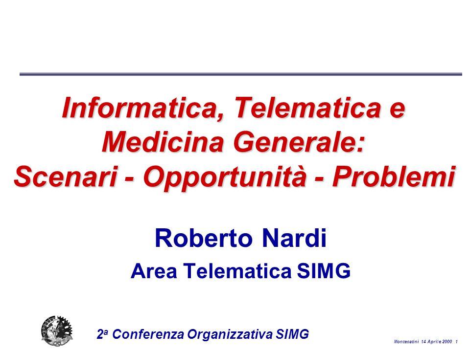 Montecatini 14 Aprile 2000 32 2 a Conferenza Organizzativa SIMG Electronic Health Record: i requisiti l classificazione codificata di tutti i dati l esistenza di descrittori standard del contenuto clinico l collegamento in rete di tutti gli operatori rilevanti