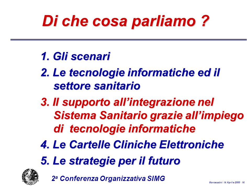 Montecatini 14 Aprile 2000 16 2 a Conferenza Organizzativa SIMG Di che cosa parliamo .