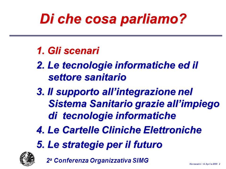 Montecatini 14 Aprile 2000 13 2 a Conferenza Organizzativa SIMG cambiamento di paradigma (1) l DA: applicazioni centrate sulle esigenze dei Sistemi Sanitari l A : applicazioni centrate sulle esigenze del cittadino