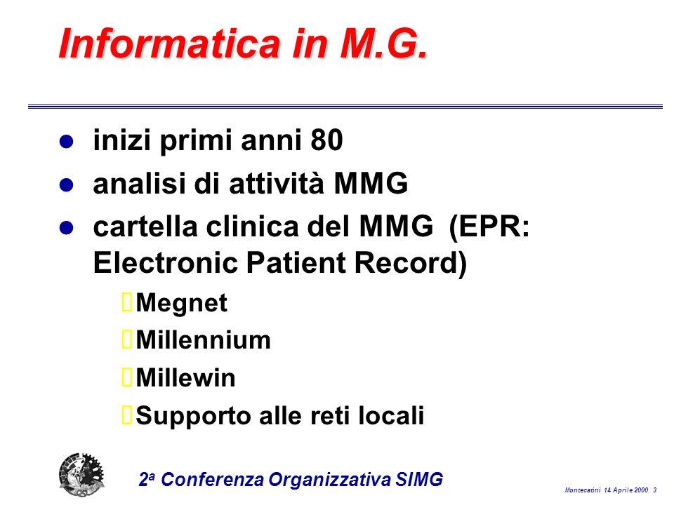 Montecatini 14 Aprile 2000 4 2 a Conferenza Organizzativa SIMG EPR: i risultati l buona strutturazione della base-dati l uso di codifiche ICD 9 ICPC l discreta qualità dei dati registrati registrazione dei dati direttamente da parte del medico validazione dei dati controllo di completezza controllo di consistenza