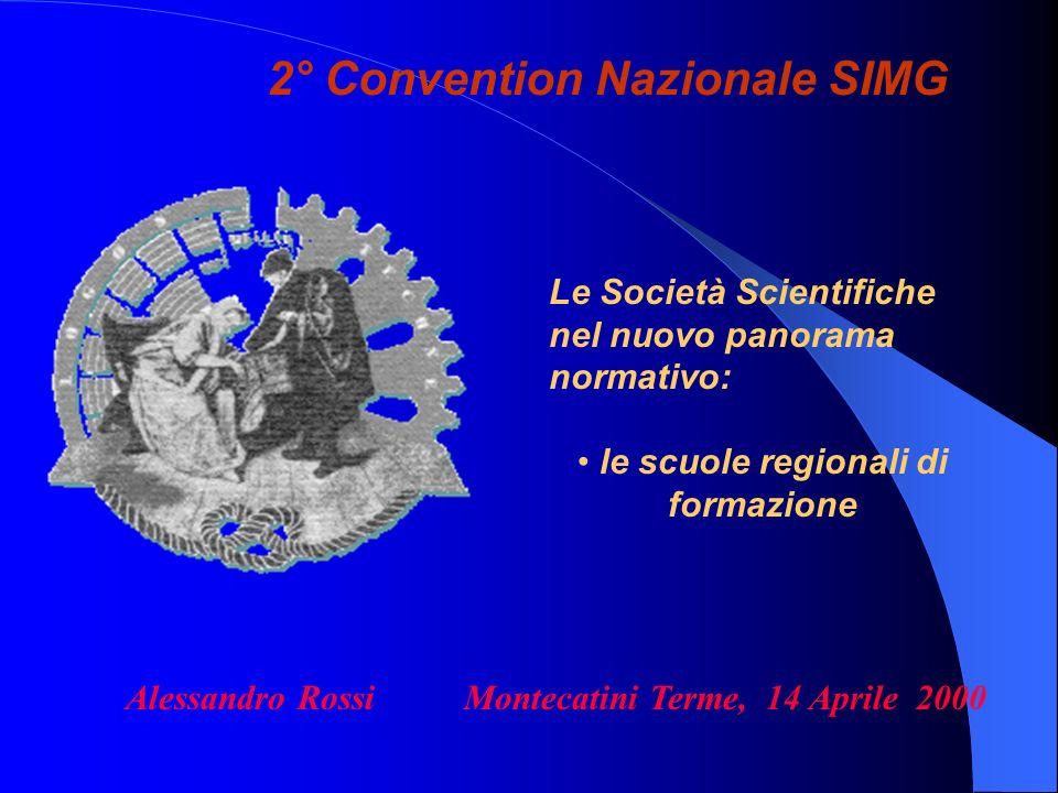 2° Convention Nazionale SIMG Alessandro Rossi Montecatini Terme, 14 Aprile 2000 Le Società Scientifiche nel nuovo panorama normativo: le scuole regionali di formazione