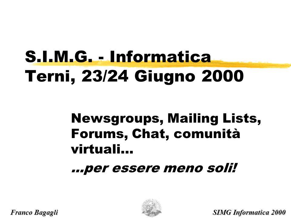 S.I.M.G. - Informatica Terni, 23/24 Giugno 2000 Newsgroups, Mailing Lists, Forums, Chat, comunità virtuali…...per essere meno soli! SIMG Informatica 2