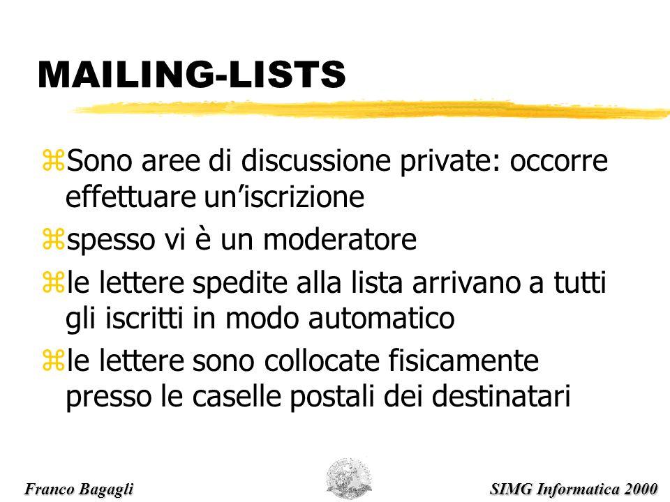 MAILING-LISTS zSono aree di discussione private: occorre effettuare uniscrizione zspesso vi è un moderatore zle lettere spedite alla lista arrivano a