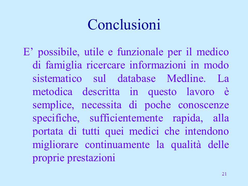 21 Conclusioni E possibile, utile e funzionale per il medico di famiglia ricercare informazioni in modo sistematico sul database Medline.
