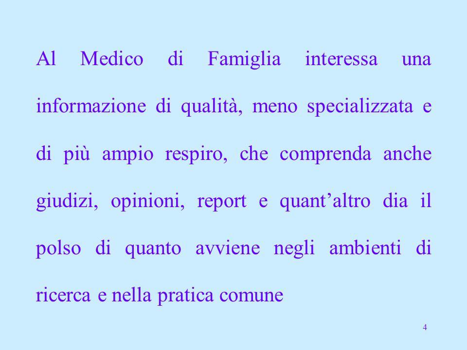 4 Al Medico di Famiglia interessa una informazione di qualità, meno specializzata e di più ampio respiro, che comprenda anche giudizi, opinioni, report e quantaltro dia il polso di quanto avviene negli ambienti di ricerca e nella pratica comune