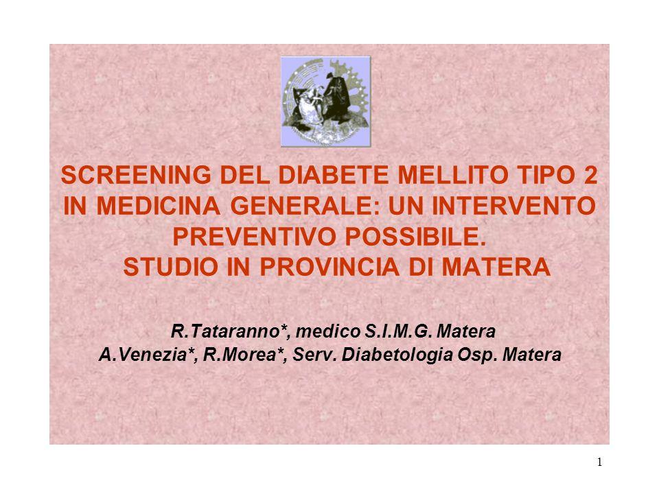 1 SCREENING DEL DIABETE MELLITO TIPO 2 IN MEDICINA GENERALE: UN INTERVENTO PREVENTIVO POSSIBILE. STUDIO IN PROVINCIA DI MATERA R.Tataranno*, medico S.