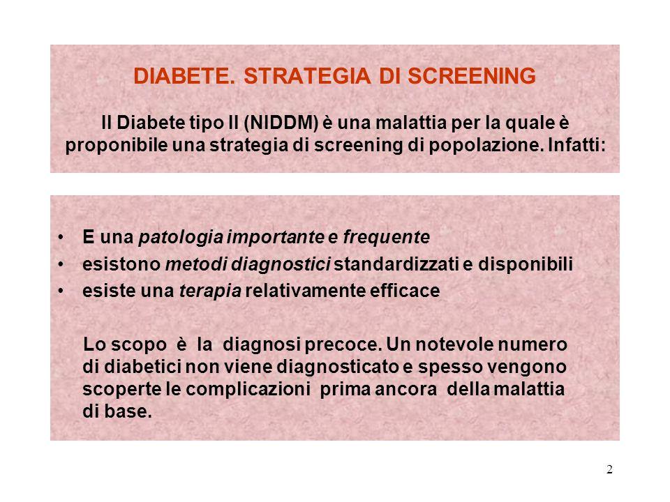 2 DIABETE. STRATEGIA DI SCREENING Il Diabete tipo II (NIDDM) è una malattia per la quale è proponibile una strategia di screening di popolazione. Infa