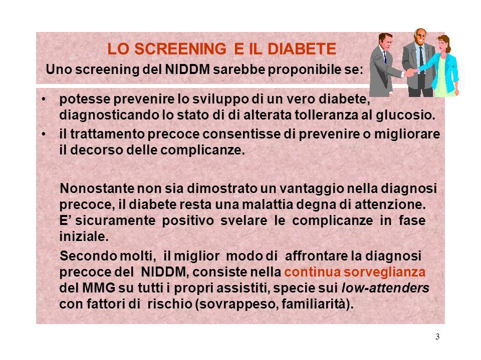3 LO SCREENING E IL DIABETE Uno screening del NIDDM sarebbe proponibile se: potesse prevenire lo sviluppo di un vero diabete, diagnosticando lo stato