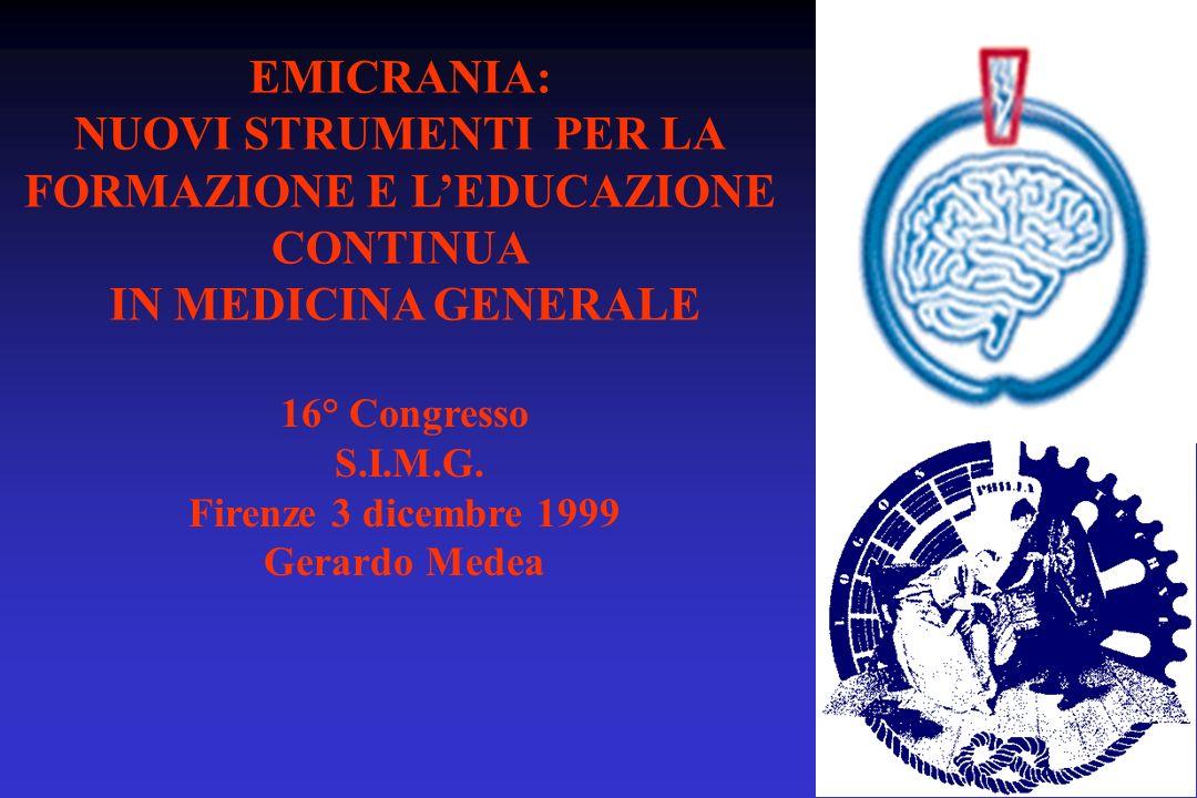 EMICRANIA: NUOVI STRUMENTI PER LA FORMAZIONE E LEDUCAZIONE CONTINUA IN MEDICINA GENERALE 16° Congresso S.I.M.G.