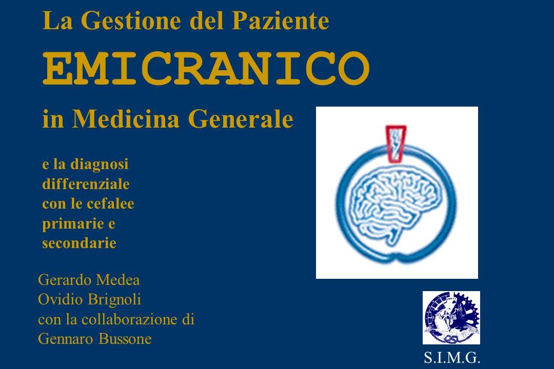 La Gestione del Paziente EMICRANICO in Medicina Generale e la diagnosi differenziale con le cefalee primarie e secondarie Gerardo Medea Ovidio Brignoli con la collaborazione di Gennaro Bussone S.I.M.G.