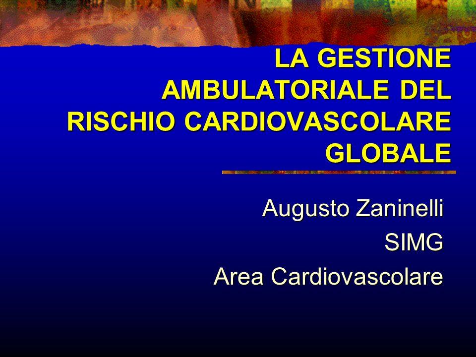 LA GESTIONE AMBULATORIALE DEL RISCHIO CARDIOVASCOLARE GLOBALE Augusto Zaninelli SIMG Area Cardiovascolare
