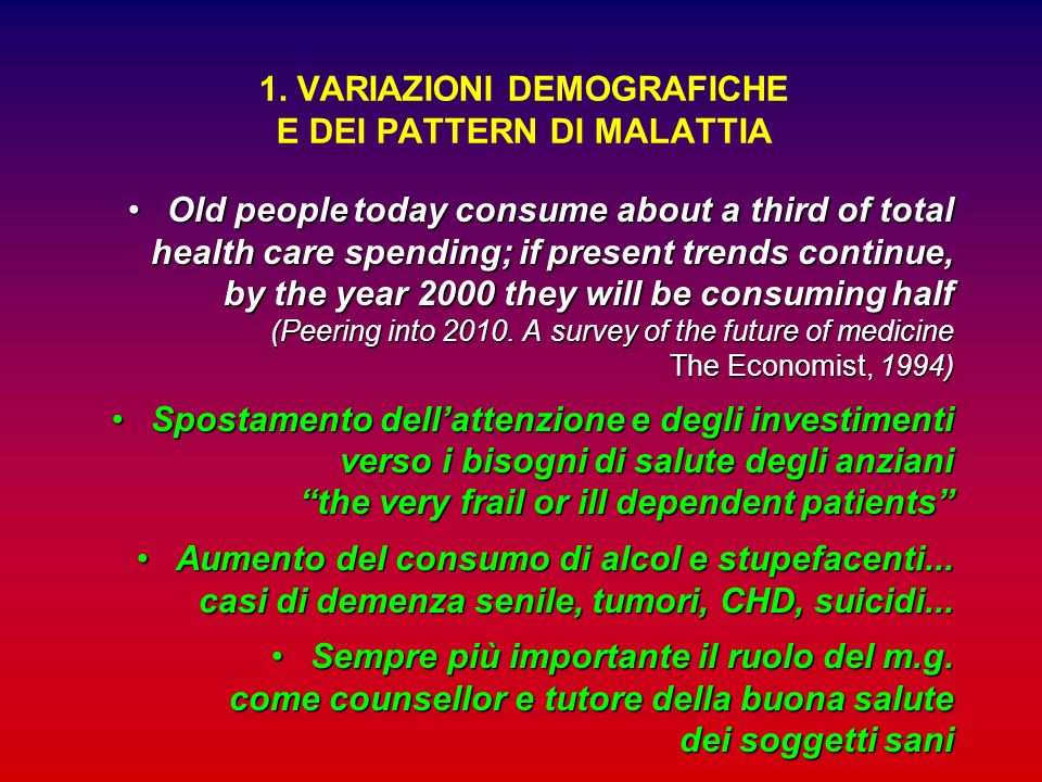 1. VARIAZIONI DEMOGRAFICHE E DEI PATTERN DI MALATTIA Old people today consume about a third of total health care spending; if present trends continue,