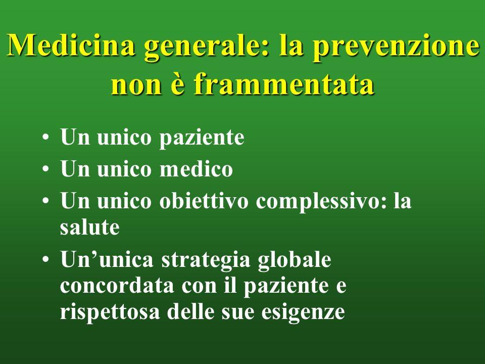Medicina generale: la prevenzione non è frammentata Un unico paziente Un unico medico Un unico obiettivo complessivo: la salute Ununica strategia glob