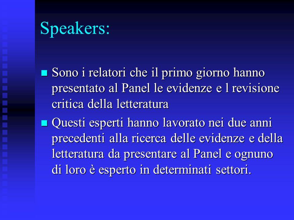 Speakers: Sono i relatori che il primo giorno hanno presentato al Panel le evidenze e l revisione critica della letteratura Sono i relatori che il pri