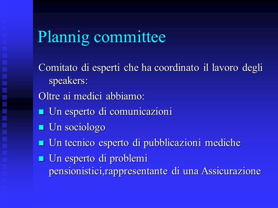 Plannig committee Comitato di esperti che ha coordinato il lavoro degli speakers: Oltre ai medici abbiamo: Un esperto di comunicazioni Un esperto di c