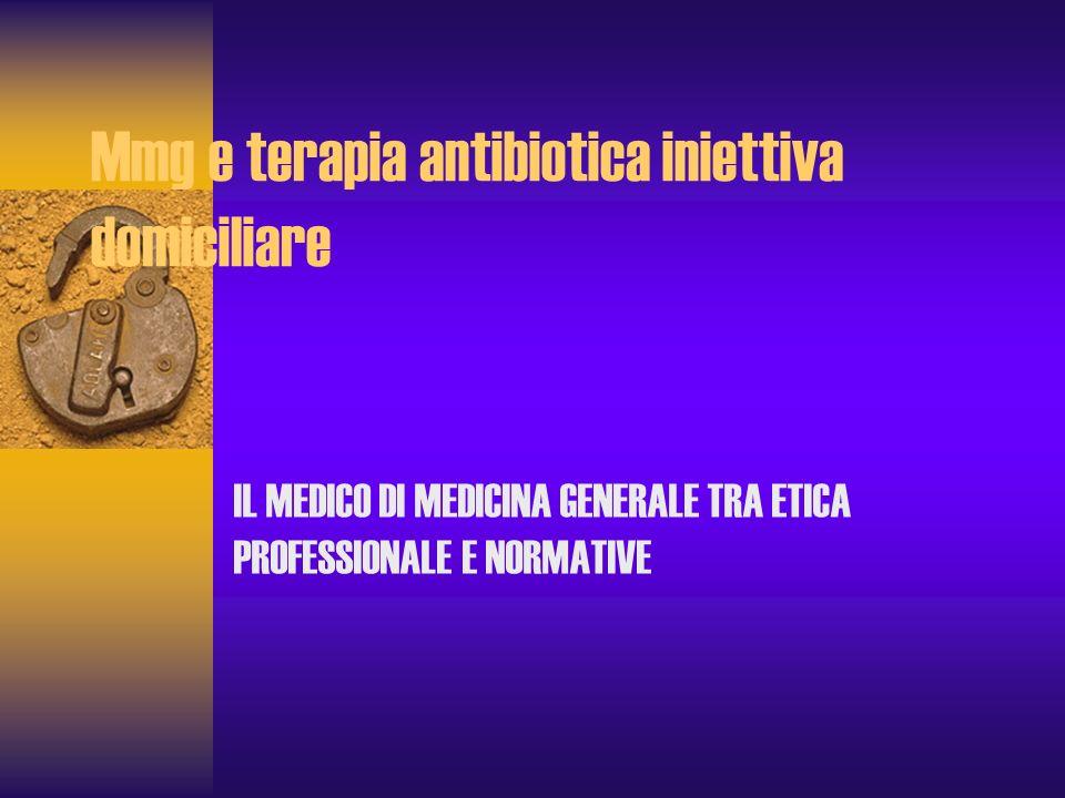 Mmg e terapia antibiotica iniettiva domiciliare IL MEDICO DI MEDICINA GENERALE TRA ETICA PROFESSIONALE E NORMATIVE