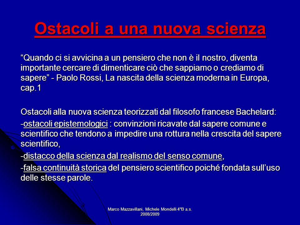 Marco Mazzavillani, Michele Mondelli 4°B a.s. 2008/2009 Ostacoli a una nuova scienza Quando ci si avvicina a un pensiero che non è il nostro, diventa