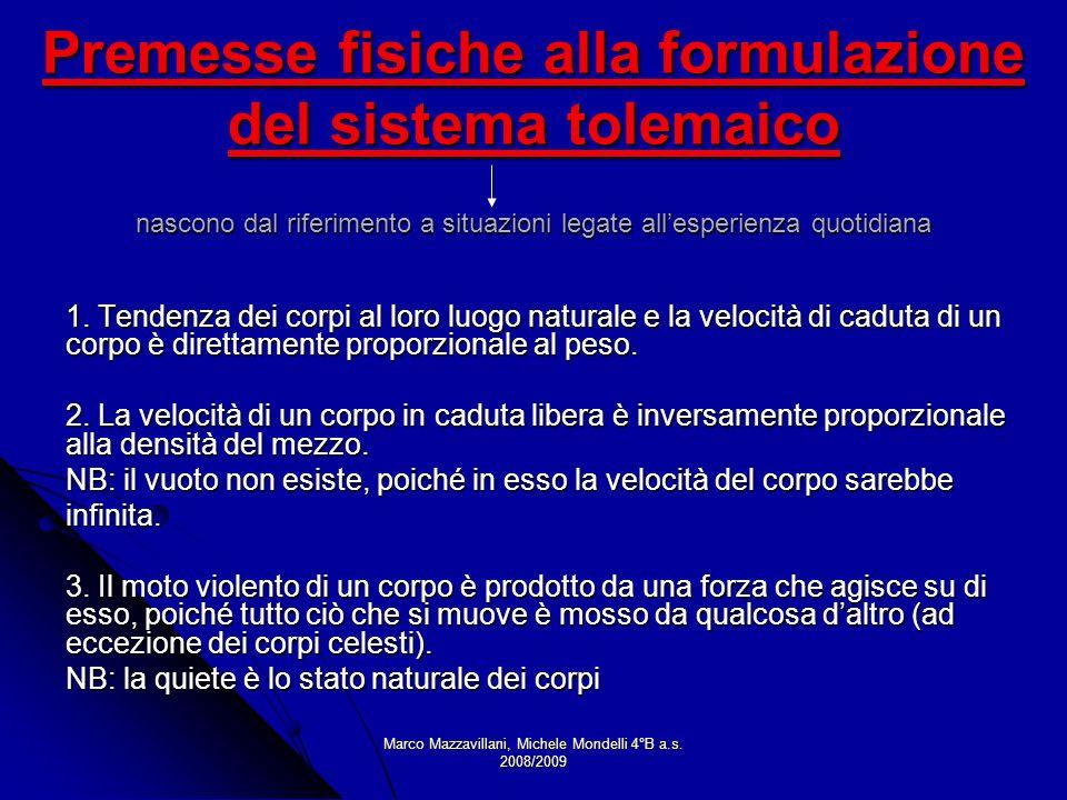 Marco Mazzavillani, Michele Mondelli 4°B a.s. 2008/2009 Premesse fisiche alla formulazione del sistema tolemaico nascono dal riferimento a situazioni