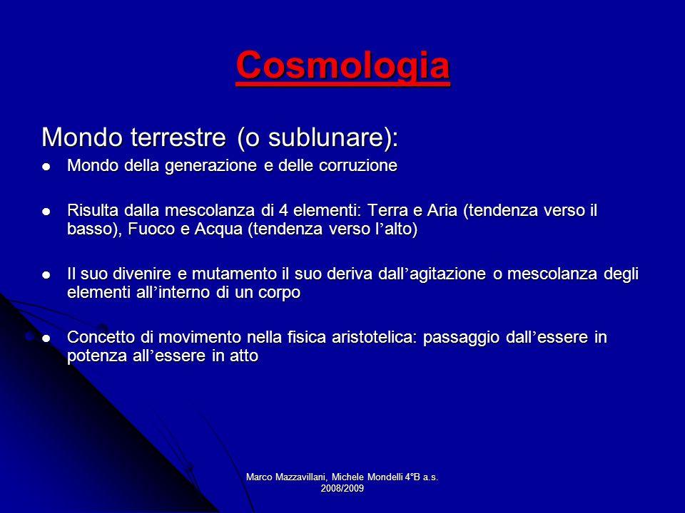 Marco Mazzavillani, Michele Mondelli 4°B a.s. 2008/2009 Cosmologia Mondo terrestre (o sublunare): Mondo della generazione e delle corruzione Mondo del