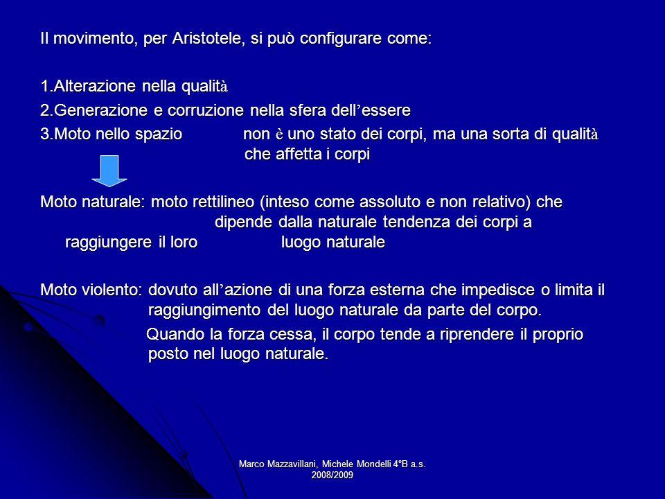 Marco Mazzavillani, Michele Mondelli 4°B a.s. 2008/2009 Il movimento, per Aristotele, si può configurare come: 1.Alterazione nella qualit à 2.Generazi