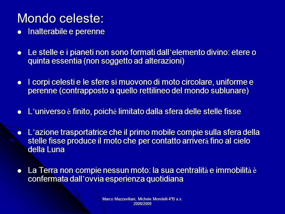 Marco Mazzavillani, Michele Mondelli 4°B a.s. 2008/2009 Mondo celeste: Inalterabile e perenne Inalterabile e perenne Le stelle e i pianeti non sono fo