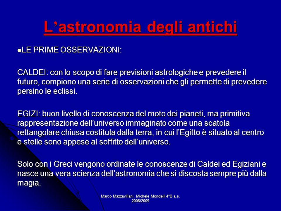 Marco Mazzavillani, Michele Mondelli 4°B a.s. 2008/2009 L astronomia degli antichi LE PRIME OSSERVAZIONI: LE PRIME OSSERVAZIONI: CALDEI: con lo scopo