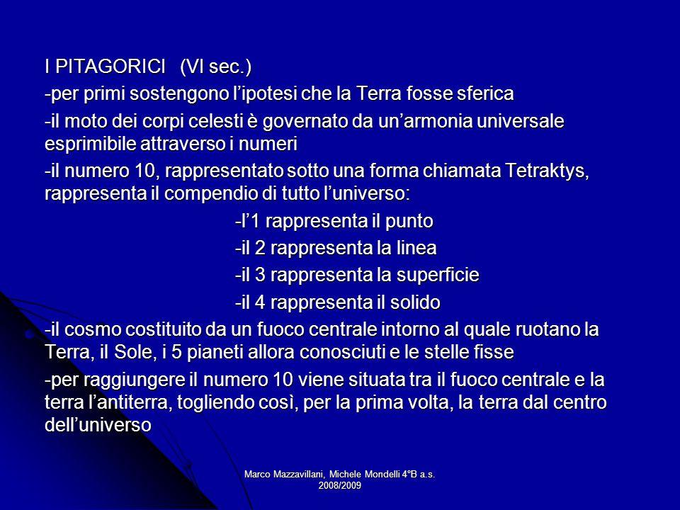 Marco Mazzavillani, Michele Mondelli 4°B a.s. 2008/2009 I PITAGORICI (VI sec.) -per primi sostengono lipotesi che la Terra fosse sferica -il moto dei