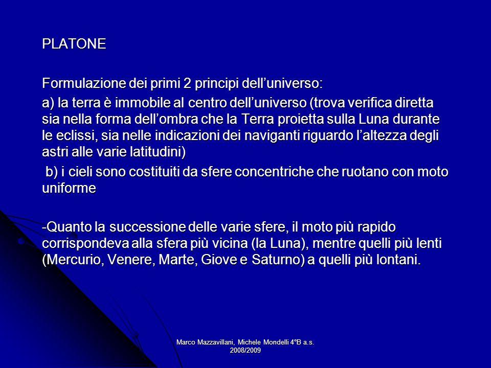 Marco Mazzavillani, Michele Mondelli 4°B a.s. 2008/2009 PLATONE Formulazione dei primi 2 principi delluniverso: a) la terra è immobile al centro dellu