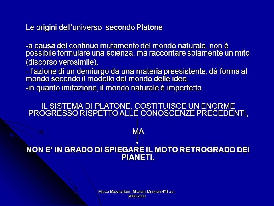 Marco Mazzavillani, Michele Mondelli 4°B a.s. 2008/2009 Le origini delluniverso secondo Platone -a causa del continuo mutamento del mondo naturale, no