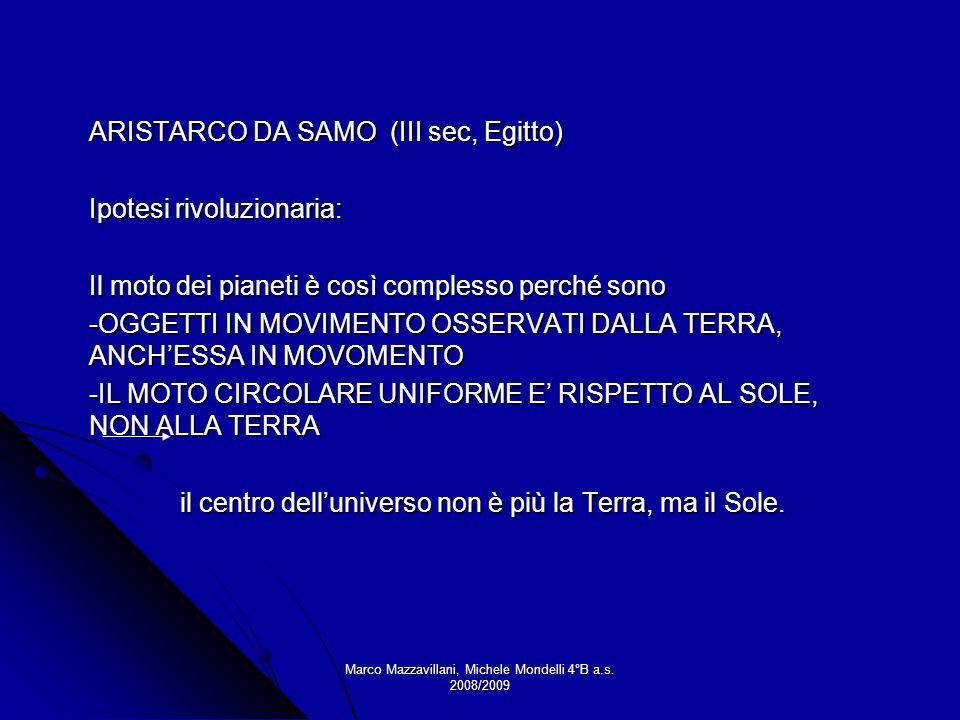 Marco Mazzavillani, Michele Mondelli 4°B a.s. 2008/2009 ARISTARCO DA SAMO (III sec, Egitto) Ipotesi rivoluzionaria: Il moto dei pianeti è così comples