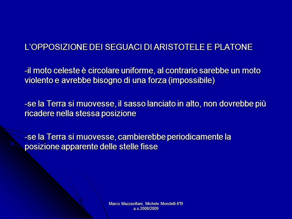 Marco Mazzavillani, Michele Mondelli 4°B a.s.2008/2009 LOPPOSIZIONE DEI SEGUACI DI ARISTOTELE E PLATONE -il moto celeste è circolare uniforme, al cont